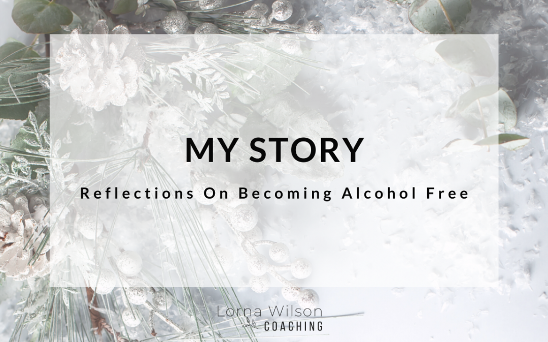 My Story – Reflections on becoming Alcohol Free